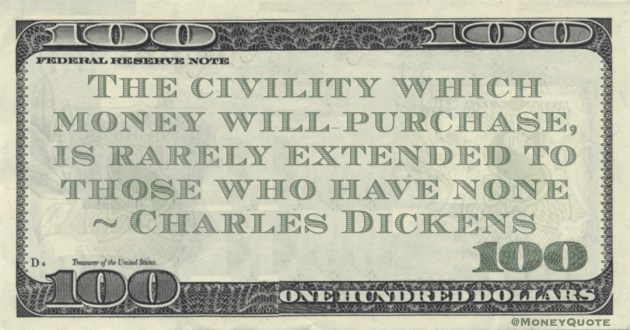 The civility which money will purchase, is rarely extended to those who have none Quote