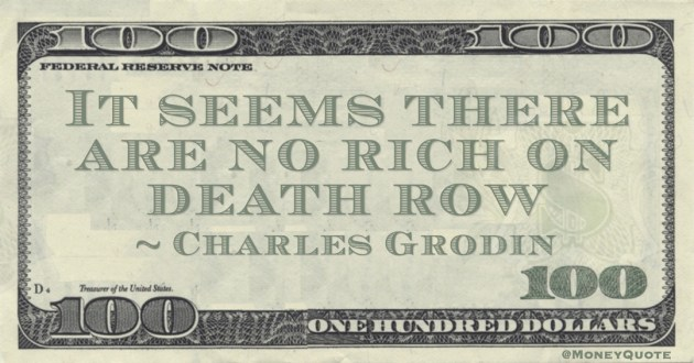 It seems there are no rich on death row Quote