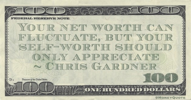 Your net worth can fluctuate, but your self-worth should only appreciate Quote