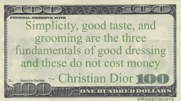 Simplicity, good taste, and grooming are the three fundamentals of good dressing and these do not cost money Quote