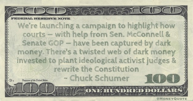 We're launching a campaign to highlight how courts — with help from Sen. McConnell & Senate GOP — have been captured by dark money. There's a twisted web of dark money invested to plant ideological activist judges & rewrite the Constitution Quote