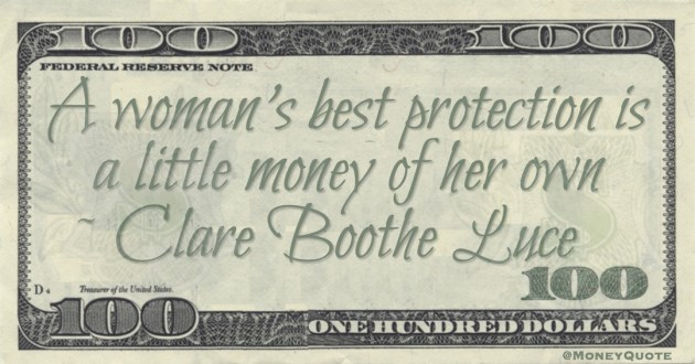 Clare Boothe Luce A woman's best protection is a little money of her own quote