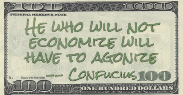 He who will not economize will have to agonize Quote