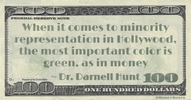 When it comes to minority representation in Hollywood, the most important color is green, as in money Quote