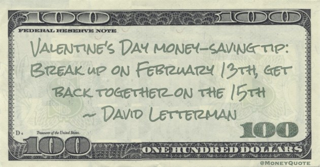 Valentine's Day money-saving tip: Break up on February 13th, get back together on the 15th Quote