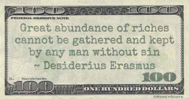 Great abundance of riches cannot be gathered and kept by any man without sin Quote