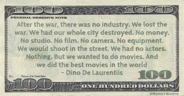 We lost the war. No money. No studio. No film. No camera. We had no actors. Nothing. And we did the best movies in the world Quote