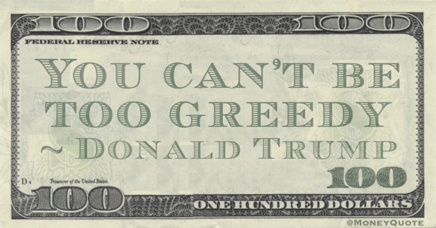 You can't be too greedy Quote