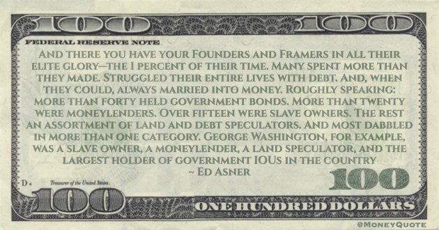 forty held government bonds. More than twenty were moneylenders. Over fifteen were slave owners. The rest an assortment of land and debt speculators Quote