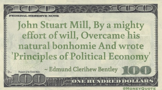 John Stewart Mill wrote principles of Political Economy Quote