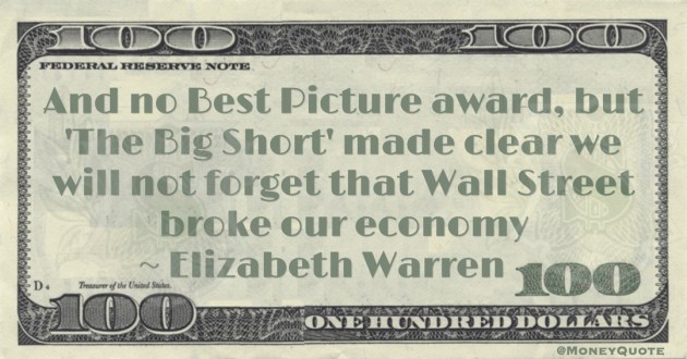 And no Best Picture award, but 'The Big Short' made clear we will not forget that Wall Street broke our economy Quote