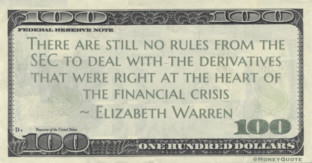 Elizabeth Warren There are still no rules from the SEC to deal with the derivatives that were right at the heart of the financial crisis quote