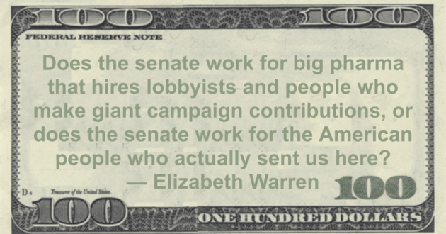 Does the senate work for big pharma that hires lobbyists and people who make giant campaign contributions, or does the senate work for the American people who actually sent us here? Quote