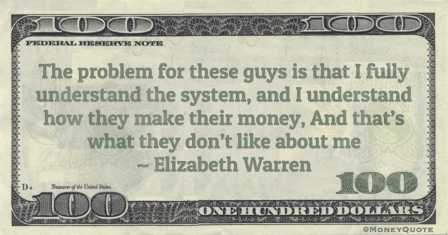 The problem for these guys is that I fully understand the system, and I understand how they make their money, And that's what they don't like about me Quote