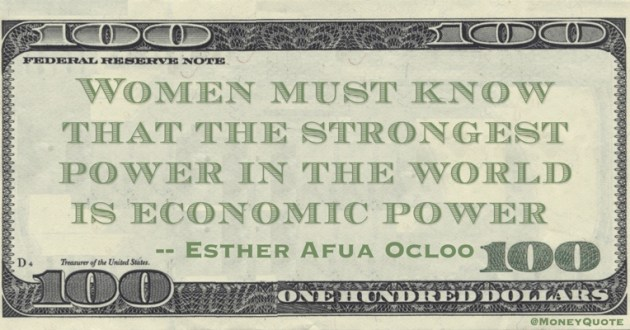 Women must know that the strongest power in the world is economic power Quote