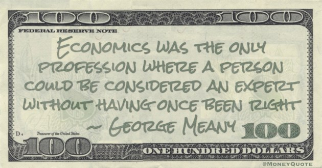 Economics was the only profession where a person could be considered an expert without having once been right Quote