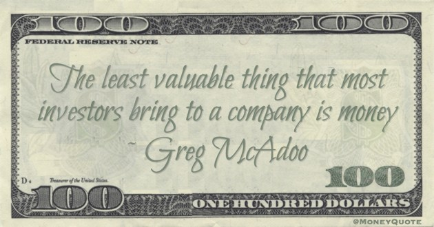 The least valuable thing that most investors bring to a company is money Quote
