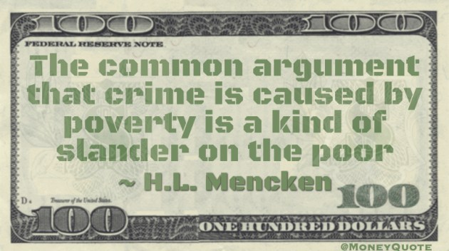 The common argument that crime is caused by poverty is a kind of slander on the poor Quote