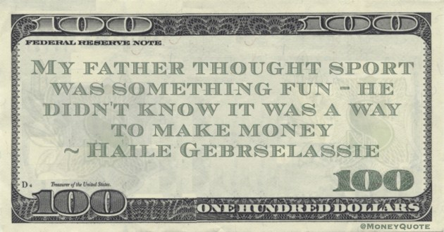 My father thought sport was something fun - he didn't know it was a way to make money Quote
