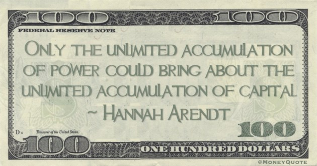 Only the unlimited accumulation of power could bring about the unlimited accumulation of capital Quote