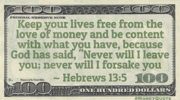 Keep your lives free from love of money. God has said, 'Never will I leave you' Quote
