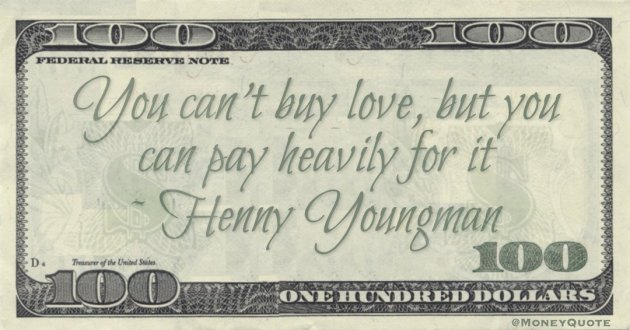 You can't buy love, but you can pay heavily for it Quote