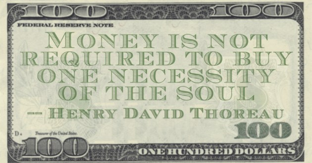 Money is not required to buy one necessity of the soul Quote