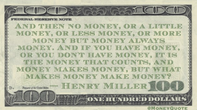 Money that counts, but what makes money make money? Quote