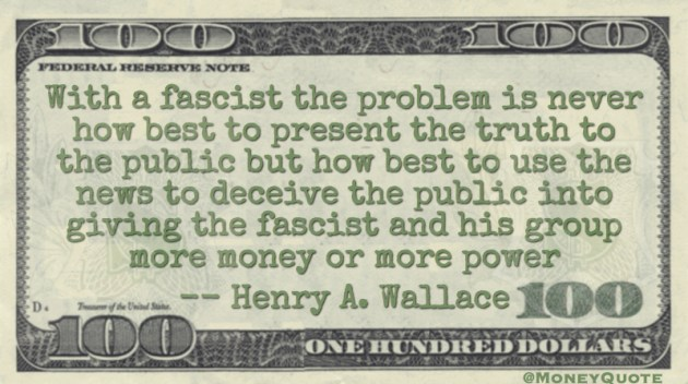 Fascist problem never truth, but how best to use the news to deceive public into giving more power Quote