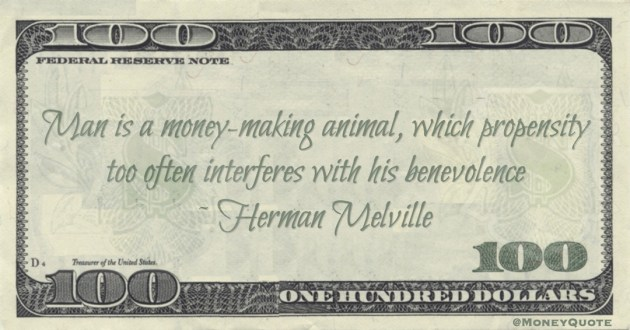 Man is a money-making animal, which propensity too often interferes with his benevolence Quote