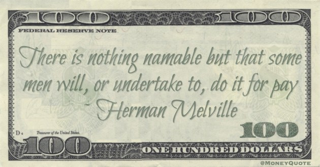 There is nothing namable but that some men will, or undertake to, do it for pay Quote