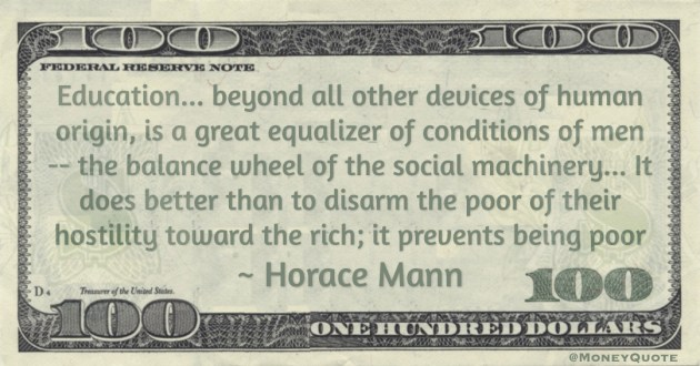 Education... It does better than to disarm the poor of their hostility toward the rich; it prevents being poor Quote