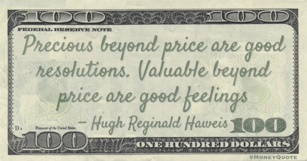 Precious beyond price are good resolutions. Valuable beyond price are good feelings Quote