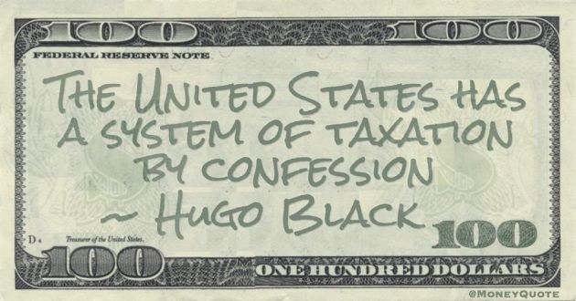 The United States has a system of taxation by confession Quote