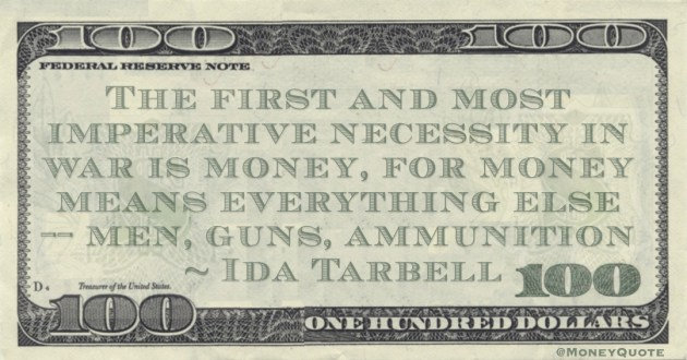 The first and most imperative necessity in war is money, for money means everything else -- men, guns, ammunition Quote