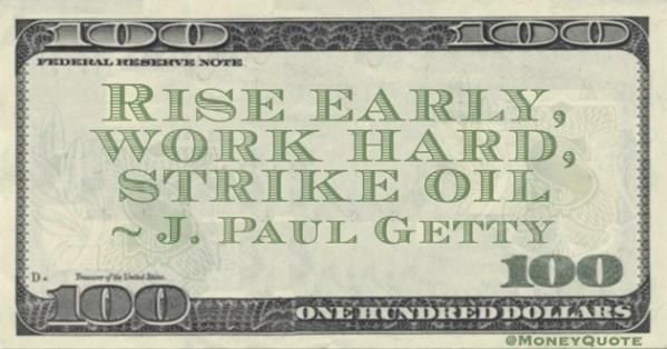 J Paul Getty Rise Early work hard Strike Oil