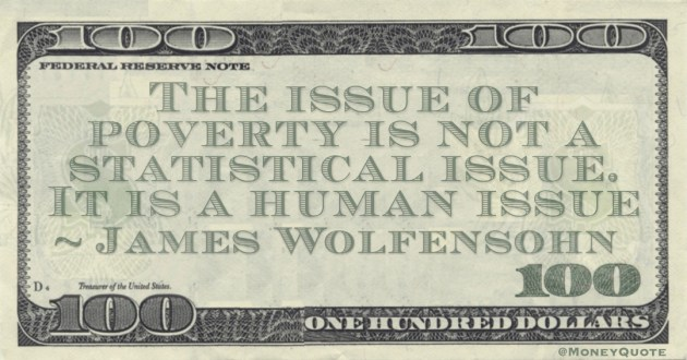 The issue of poverty is not a statistical issue. It is a human issue Quote