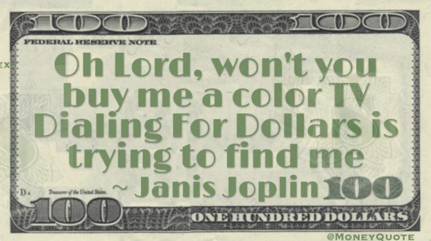 Oh Lord, won't you buy me a color TV Dialing For Dollars is trying to find me Quote