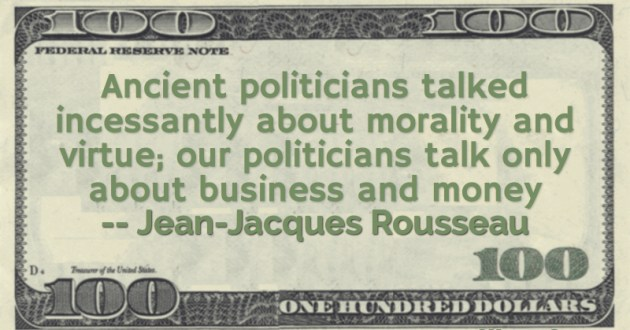 morality and virtue; our politicians talk only about business and money Quote