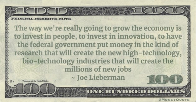 create the new high-technology, bio-technology industries that will create the millions of new jobs Quote