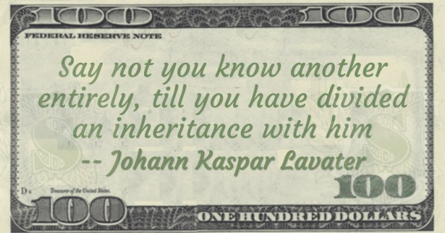 Say not you know another entirely, till you have divided an inheritance with him Quote