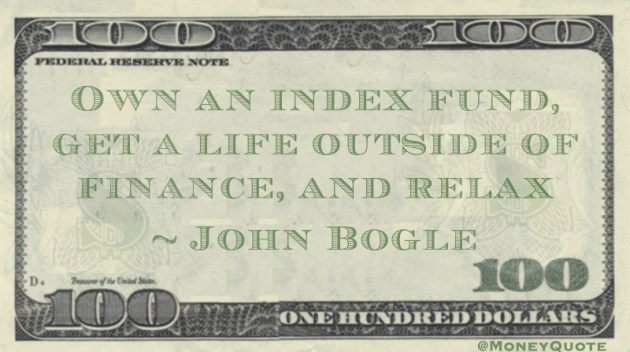 Own an index fund, get a life outside of finance, and relax Quote