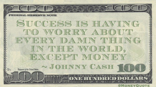 Success is having to worry about every damn thing in the world except money Quote