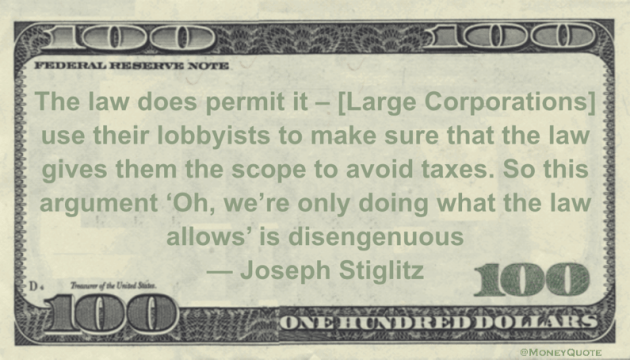 The law does permit it - [Large Corporations] use their lobbyists to make sure that the law gives them the scope to avoid taxes Quote