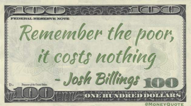 Remember the poor, it costs nothing Quote
