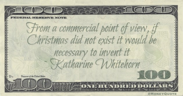 From a commercial point of view, if Christmas did not exist it would be necessary to invent it Quote