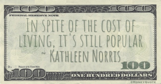 In spite of the cost of living, it's still popular Quote