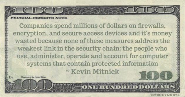 Companies spend millions of dollars on security chain: the people who use, administer, operate and account for computer systems that contain protected information Quote