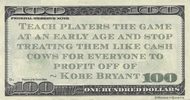 Teach players the game at an early age and stop treating them like cash cows for everyone to profit off of Quote