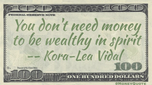 You don't need money to wealthy in spirit Quote